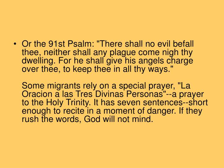 """Or the 91st Psalm: """"There shall no evil befall thee, neither shall any plague come nigh thy dwelling. For he shall give his angels charge over thee, to keep thee in all thy ways."""""""