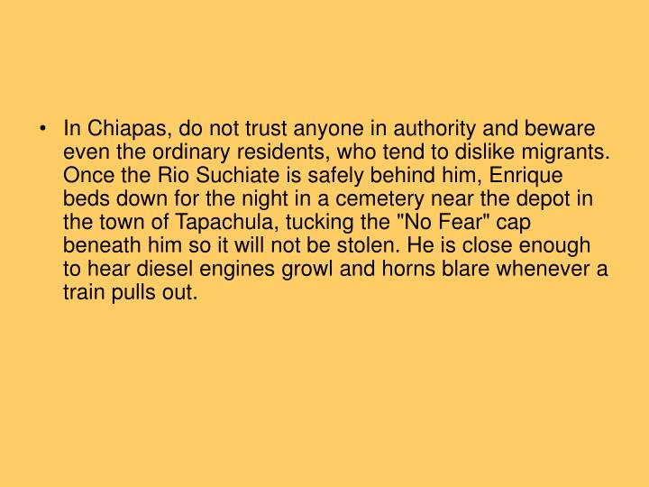 In Chiapas, do not trust anyone in authority and beware even the ordinary residents, who tend to dislike migrants.
