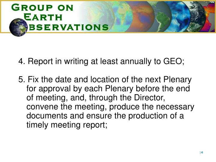 4. Report in writing at least annually to GEO;