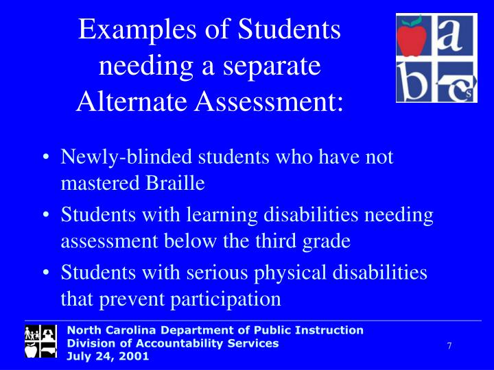 Examples of Students needing a separate Alternate Assessment: