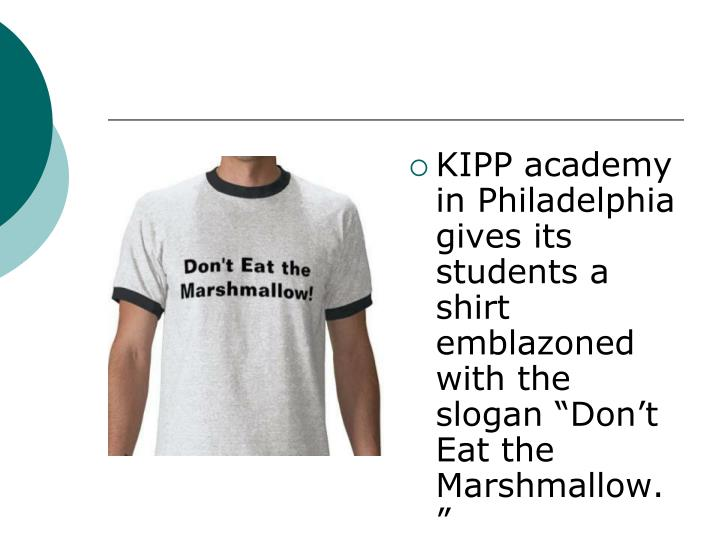 """KIPP academy in Philadelphia gives its students a shirt emblazoned with the slogan """"Don't Eat the Marshmallow."""""""