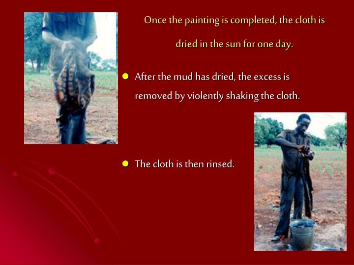 Once the painting is completed, the cloth is dried in the sun for one day.