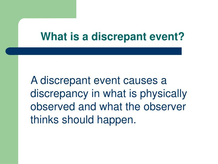 What is a discrepant event?