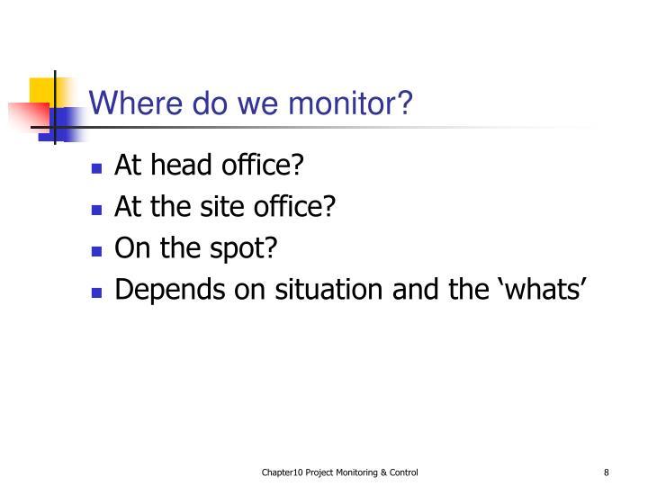 Where do we monitor?