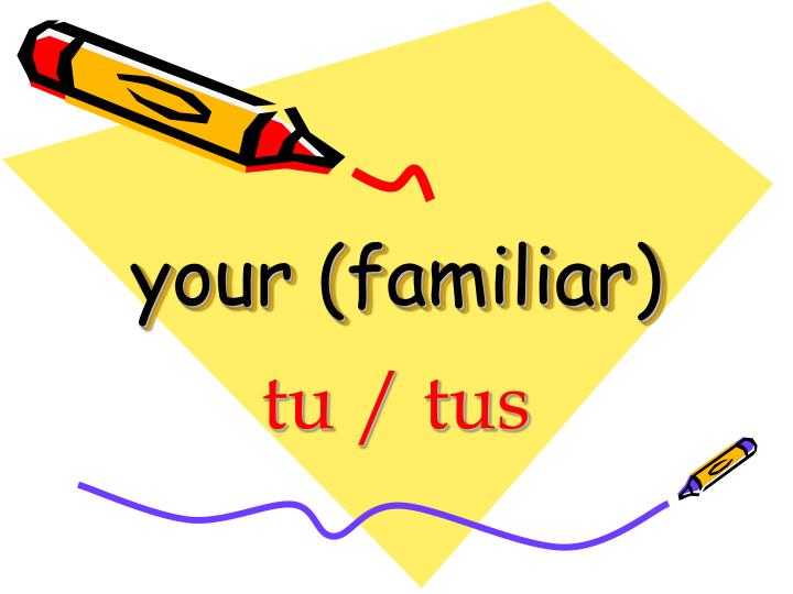 your (familiar)