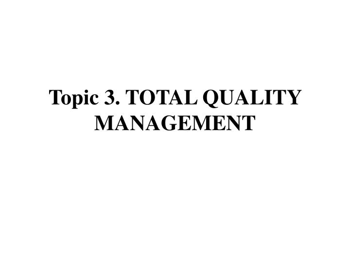 Topic 3. TOTAL QUALITY MANAGEMENT