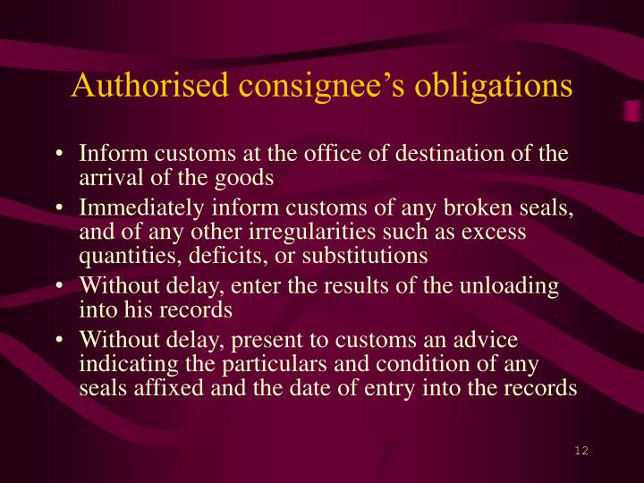 Authorised consignee's obligations