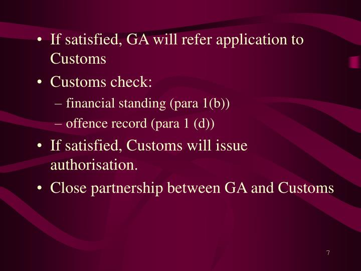 If satisfied, GA will refer application to Customs