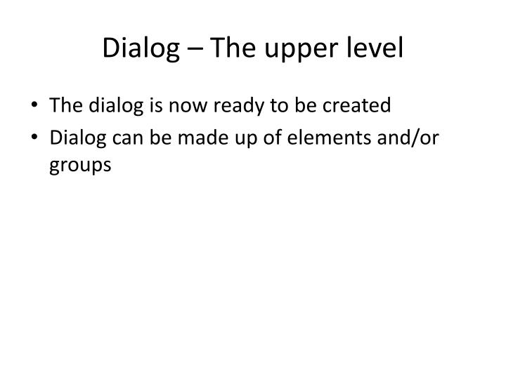 Dialog – The upper level