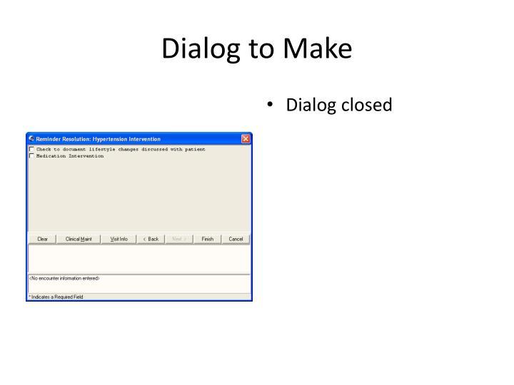 Dialog to Make