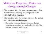matter has properties matter can also go through changes