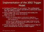 implementation of the 2002 trigger model