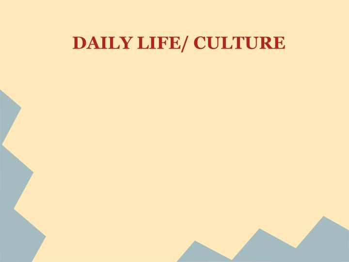 DAILY LIFE/ CULTURE