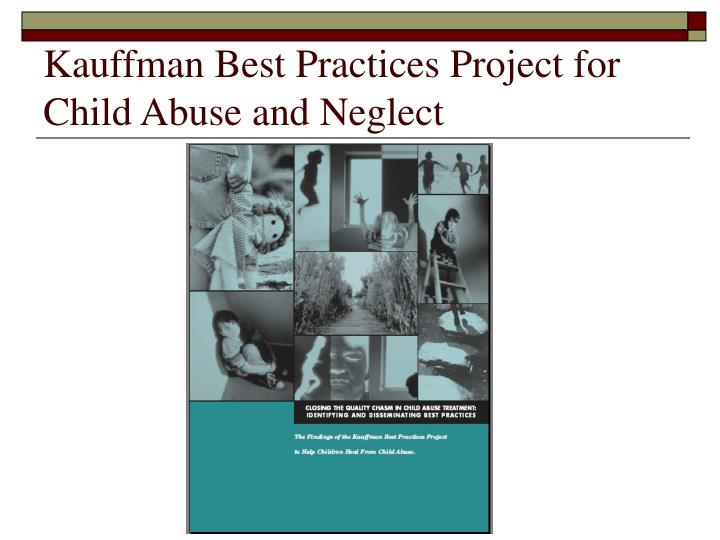Kauffman Best Practices Project for Child Abuse and Neglect