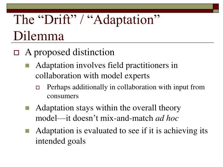 "The ""Drift"" / ""Adaptation"" Dilemma"