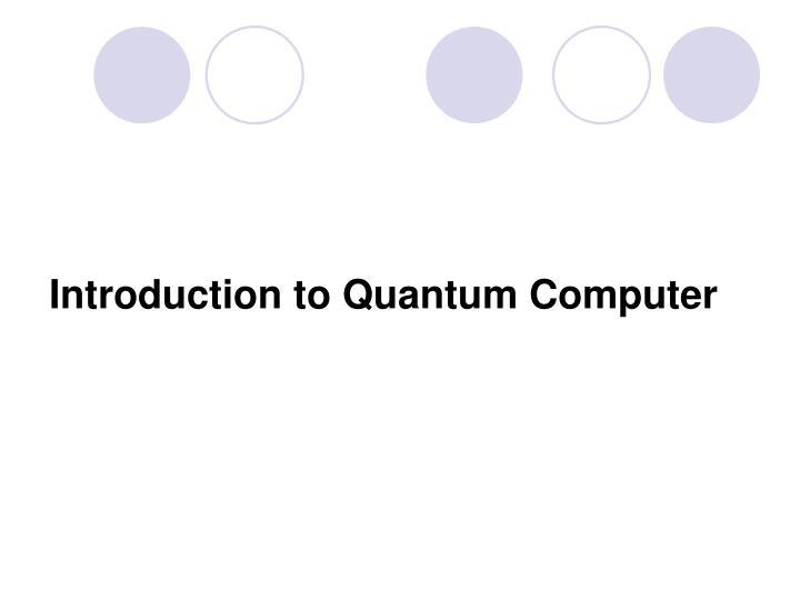 Introduction to Quantum Computer