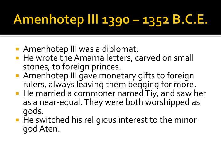 Amenhotep III 1390 – 1352 B.C.E.