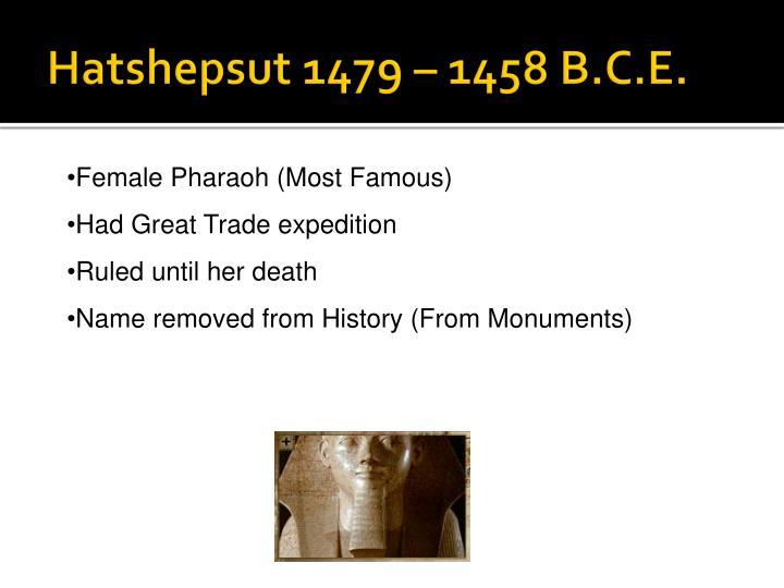 Hatshepsut 1479 – 1458 B.C.E.