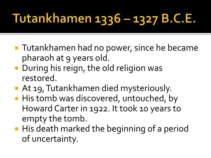 Tutankhamen 1336 – 1327 B.C.E.