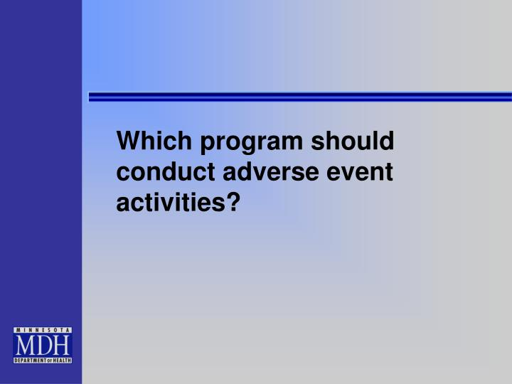 Which program should conduct adverse event  activities?