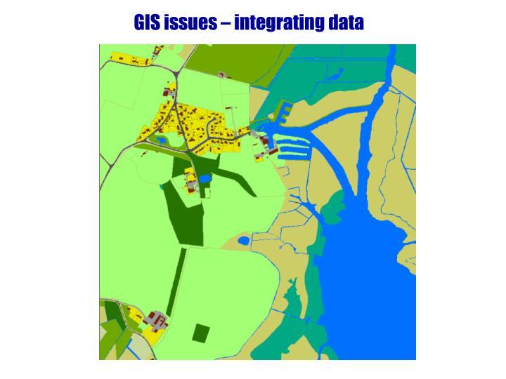 GIS issues – integrating data