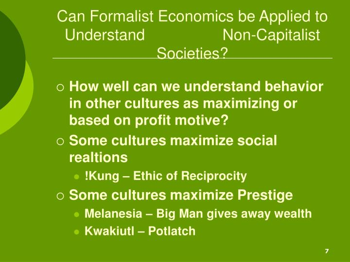 Can Formalist Economics be Applied to Understand                  Non-Capitalist Societies?