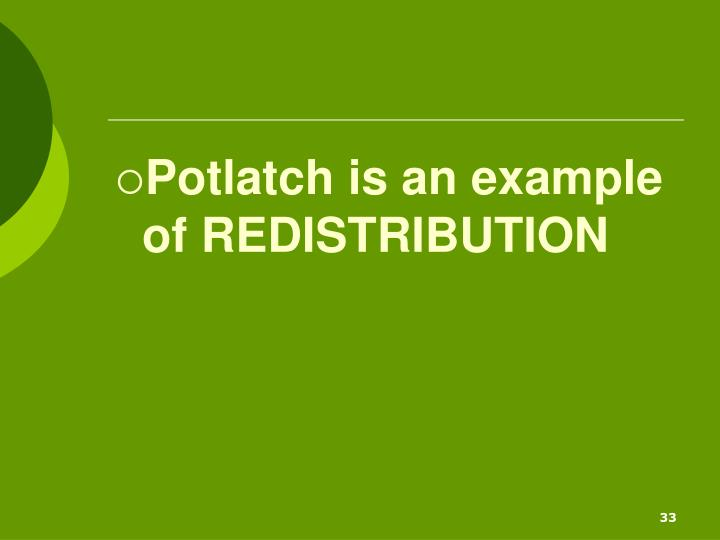 Potlatch is an example of REDISTRIBUTION