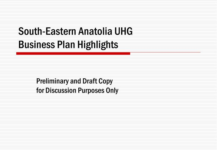 South eastern anatolia uhg business p lan highlights