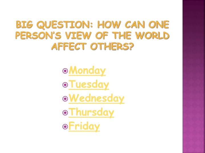 Big Question: How can one person's view of the world affect others?