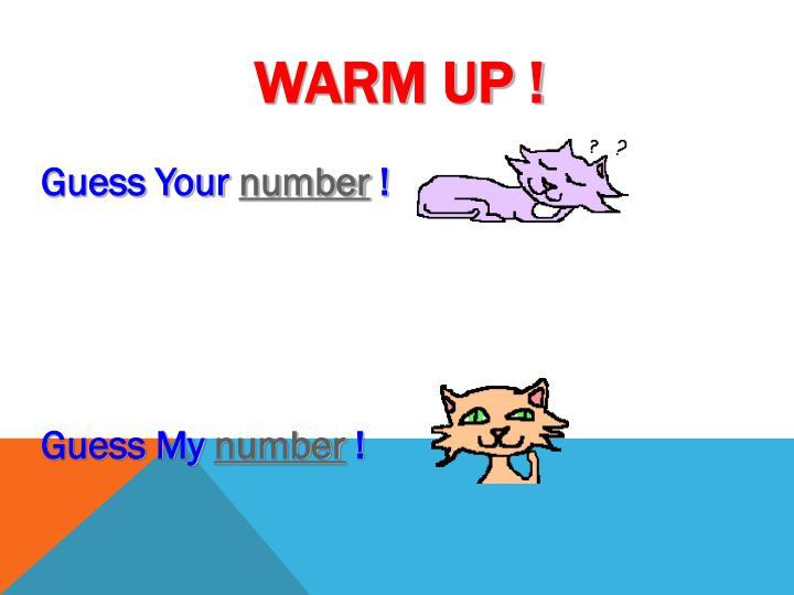 WARM UP !