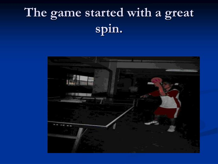 The game started with a great spin.