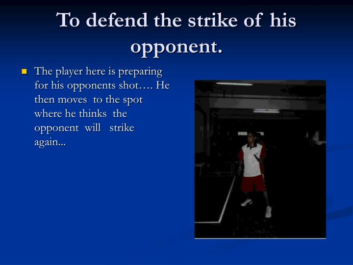 To defend the strike of his opponent.
