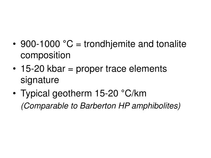 900-1000 °C = trondhjemite and tonalite composition