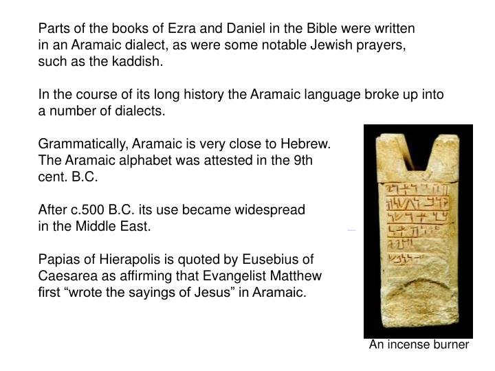 Parts of the books of Ezra and Daniel in the Bible were written
