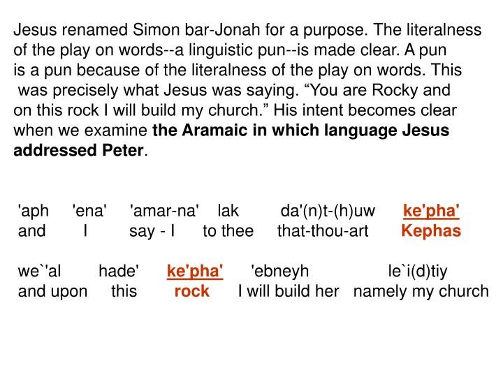 Jesus renamed Simon bar-Jonah for a purpose. The literalness