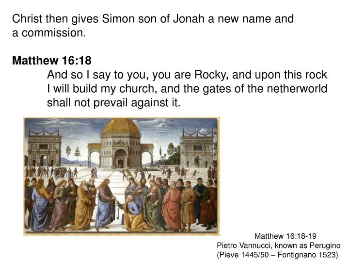 Christ then gives Simon son of Jonah a new name and