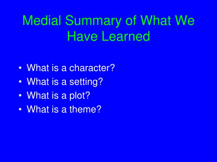 Medial Summary of What We Have Learned