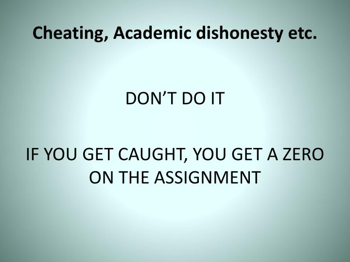 Cheating, Academic dishonesty etc.