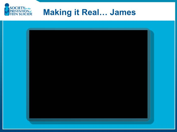 Making it Real… James