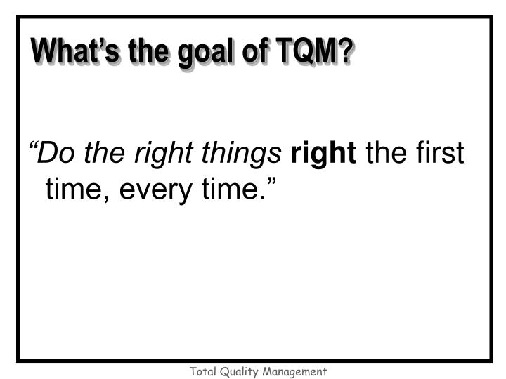What's the goal of TQM?