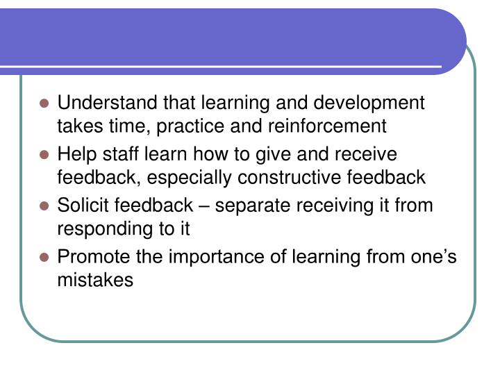 Understand that learning and development takes time, practice and reinforcement