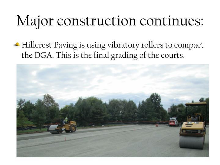 Major construction continues: