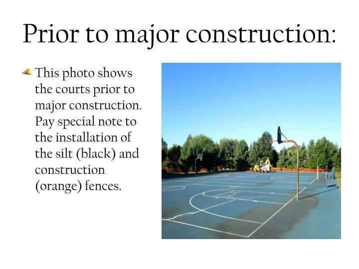 Prior to major construction:
