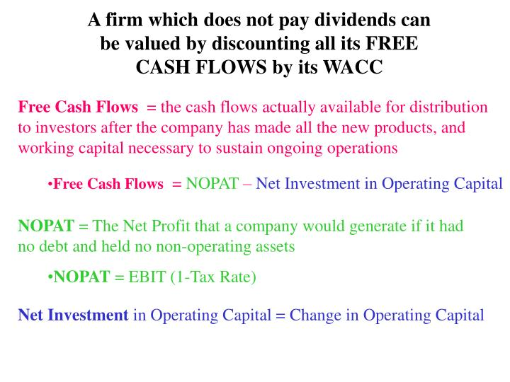 A firm which does not pay dividends can be valued by discounting all its FREE CASH FLOWS by its WACC