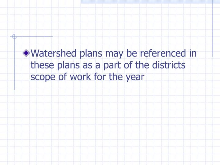 Watershed plans may be referenced in these plans as a part of the districts scope of work for the year