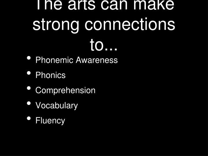 The arts can make strong connections to...