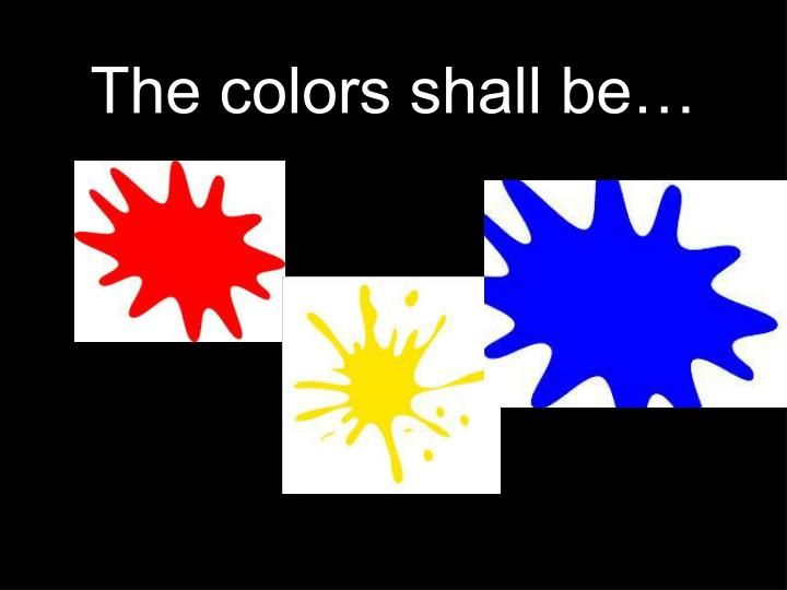 The colors shall be…