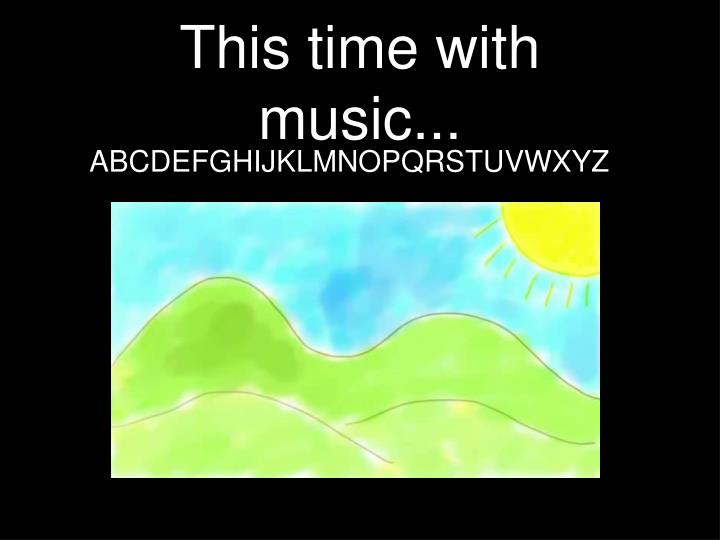 This time with music...