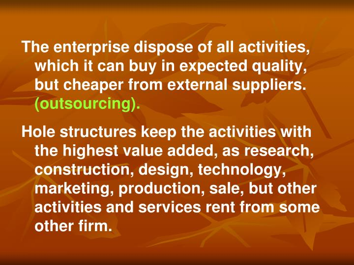 The enterprise dispose of all activities, which it can buy in expected quality, but cheaper from external suppliers.