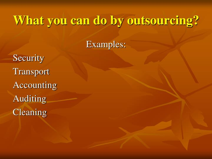 What you can do by outsourcing?